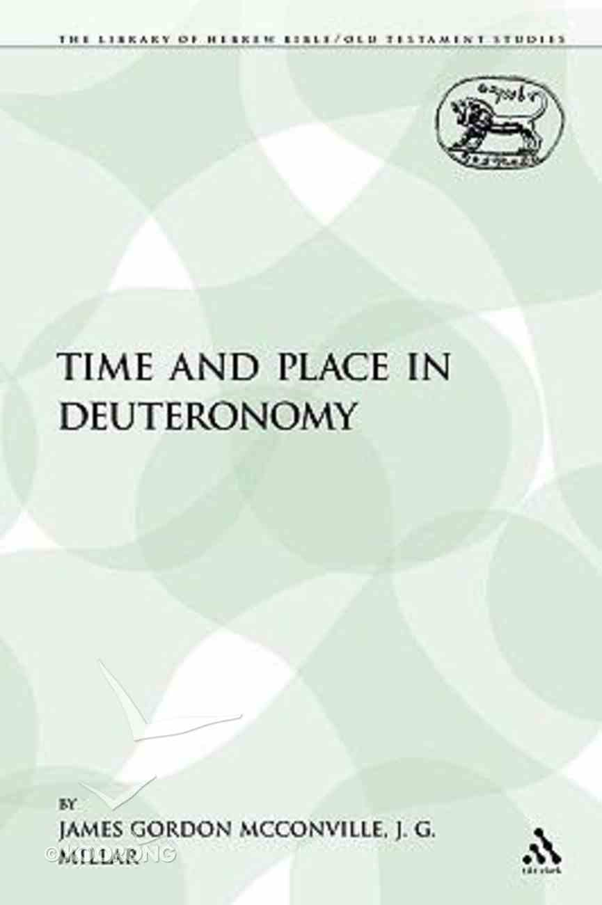 Time and Place in Deuteronomy (Library Of Hebrew Bible/old Testament Studies Series) Paperback