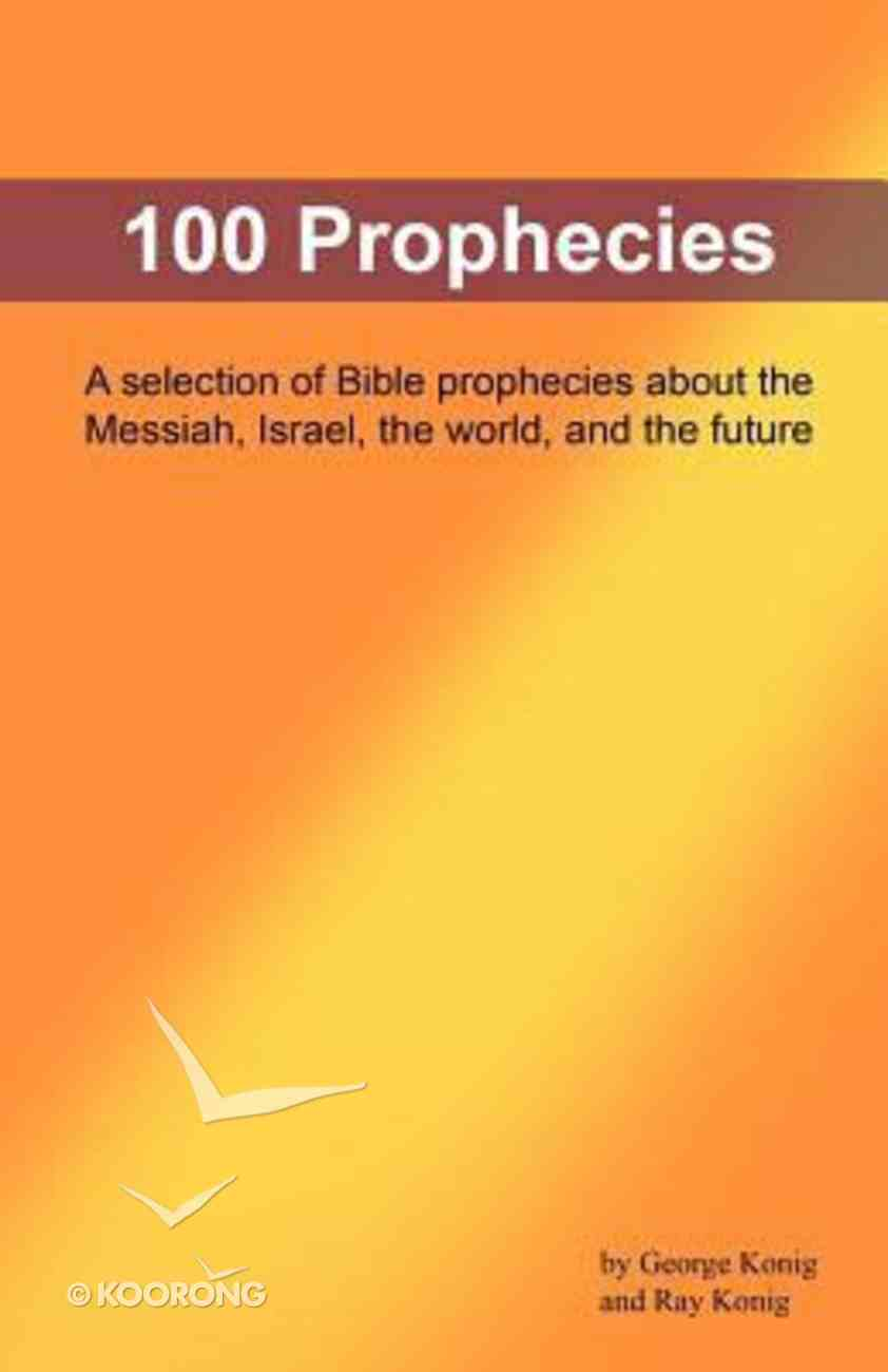100 Prophecies: A Selection of Bible Prophecies About the Messiah, Israel, World, Future Paperback