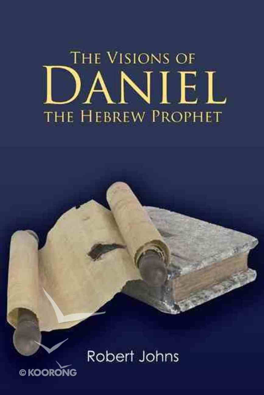 The Visions of Daniel the Hebrew Prophet Paperback