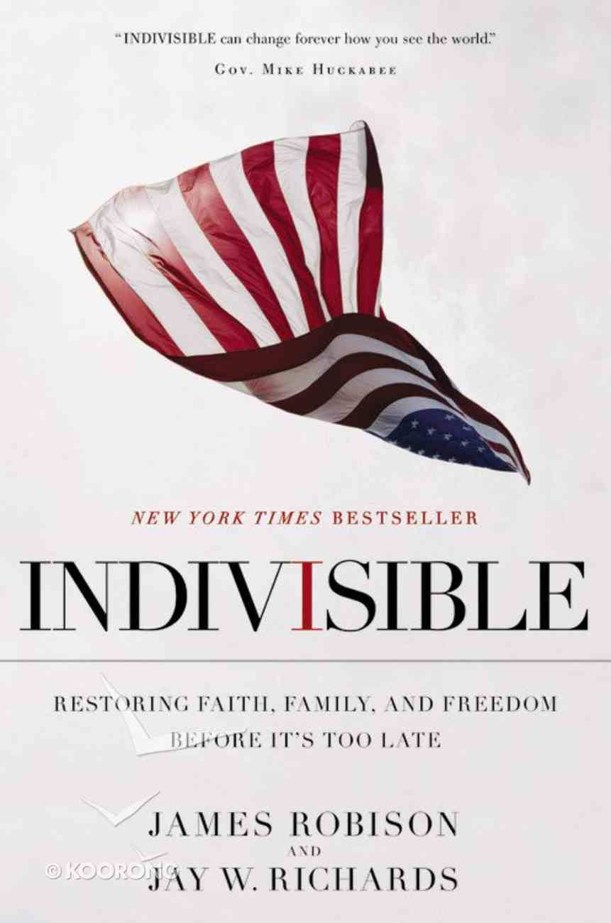 Indivisible: Restoring Faith, Family, and Freedom Before It's Too Late Hardback