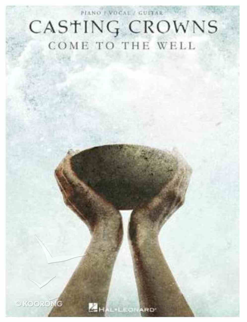 Casting Crowns: Come to the Well (Music Book) Paperback