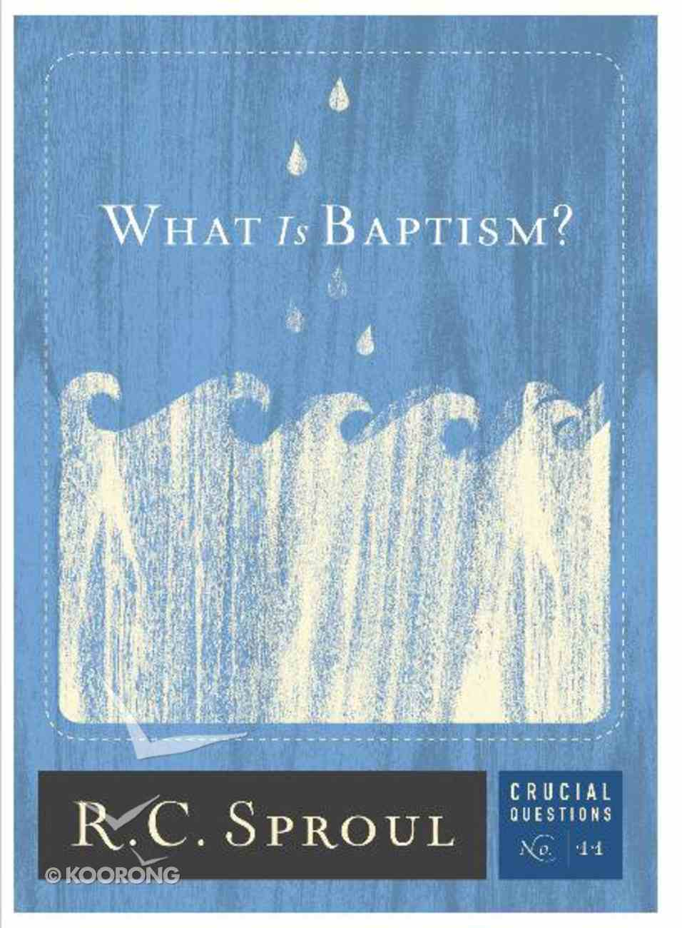 What is Baptism? (#11 in Crucial Questions Series) Paperback