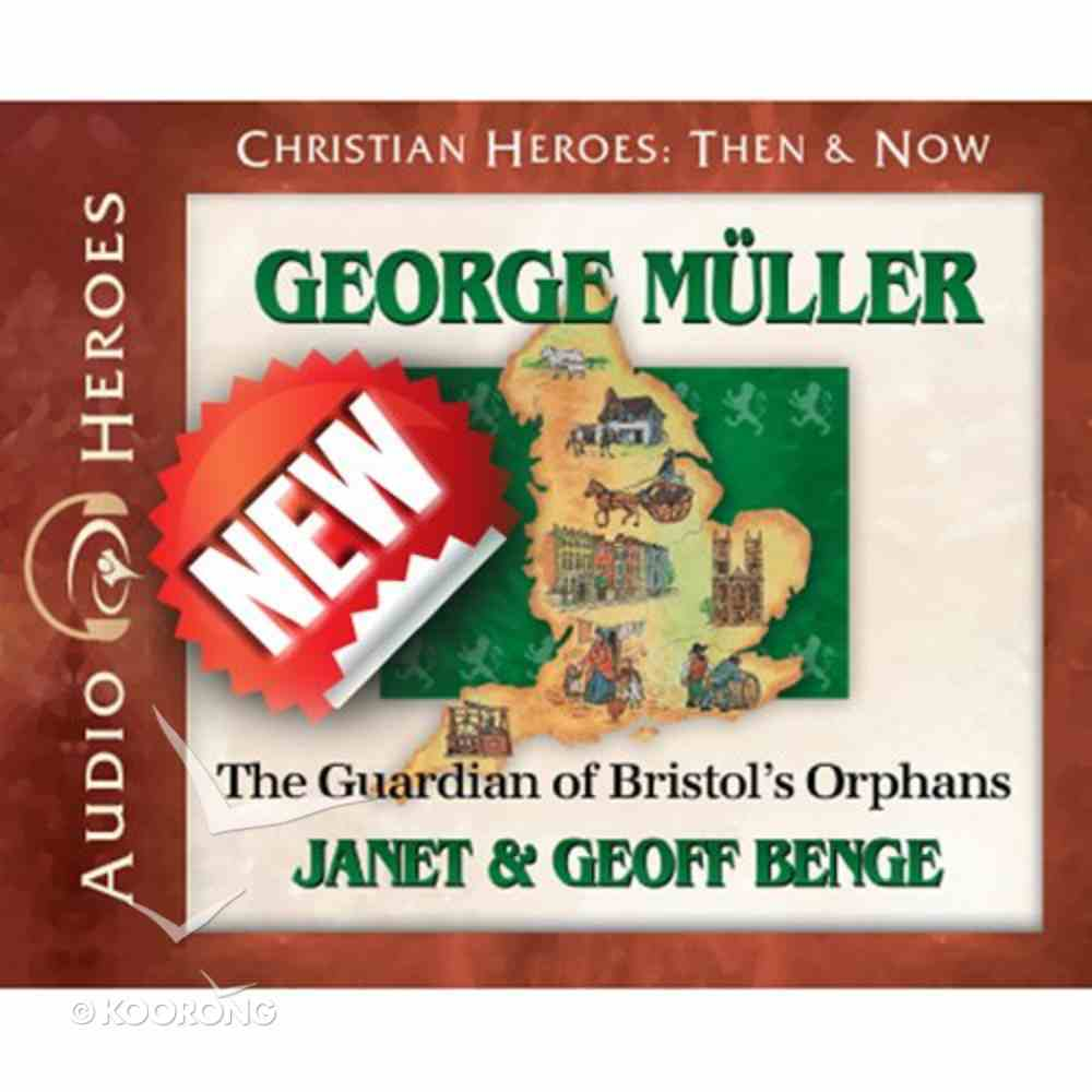 George Mueller - the Guardian of Bristol's Orphans (Unabridged, 4 CDS) (Christian Heroes Then & Now Audio Series) CD
