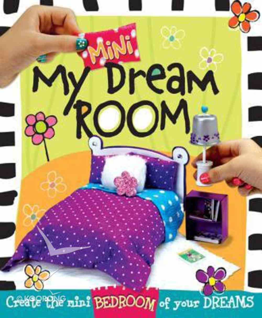 My Mini Dream Room: Create the Mini Bedroom of Your Dreams Paperback
