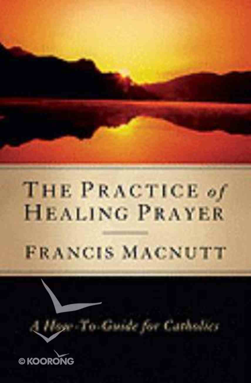 The Practice of Healing Prayer Paperback