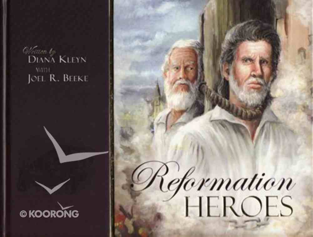 Reformation Heroes: A Simple, Illustrated Overview of People Who Assisted in the Great Work of the Reformation Hardback