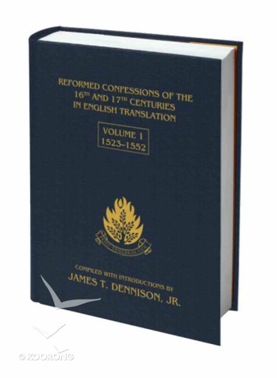 Reformed Confessions of the 16Th and 17Th Centuries #01: 1523-1552 Hardback