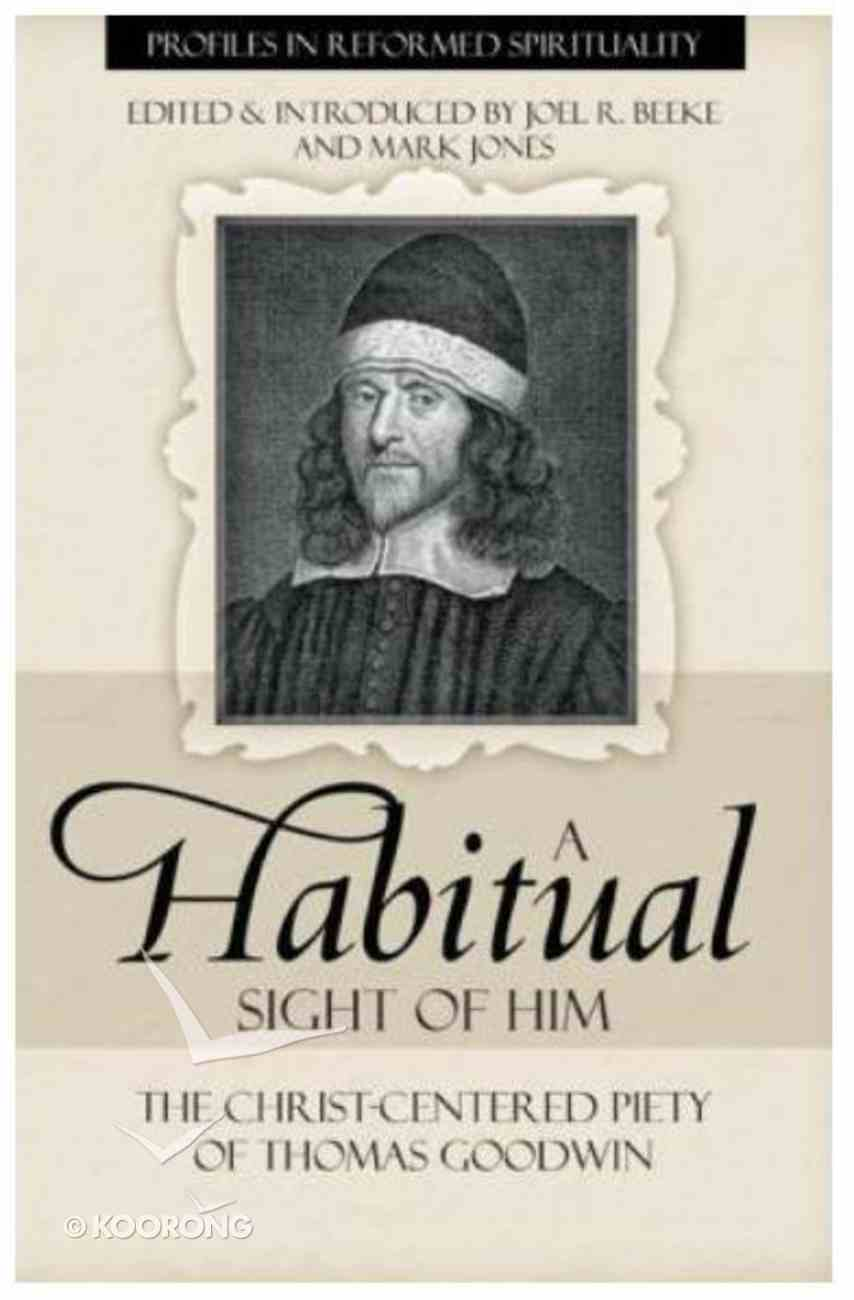 A Habitual Sight of Him (Profiles In Reformed Spirituality Series) Paperback