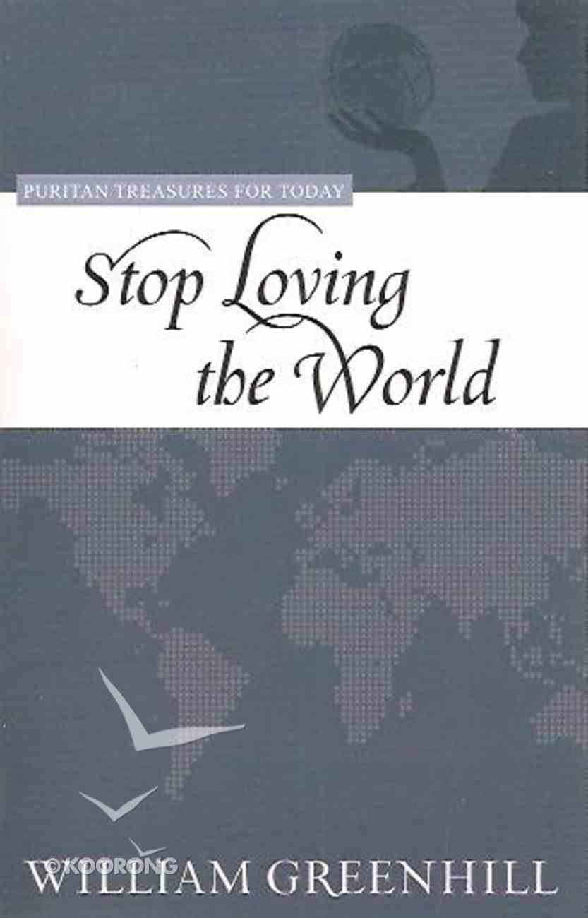 Stop Loving the World (Puritan Treasures For Today Series) Paperback