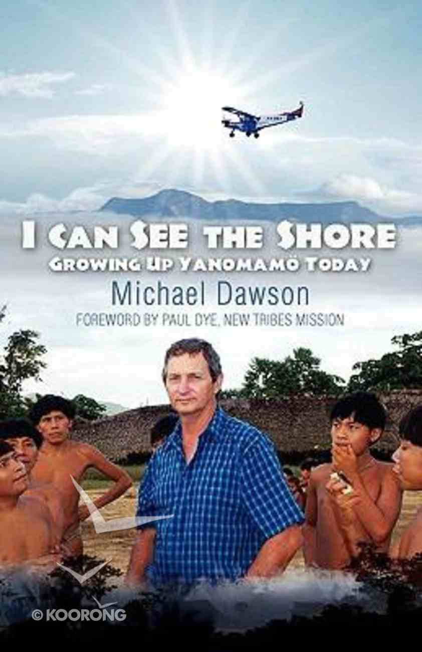 I Can See the Shore: Growing Up Yanomamo Today Paperback