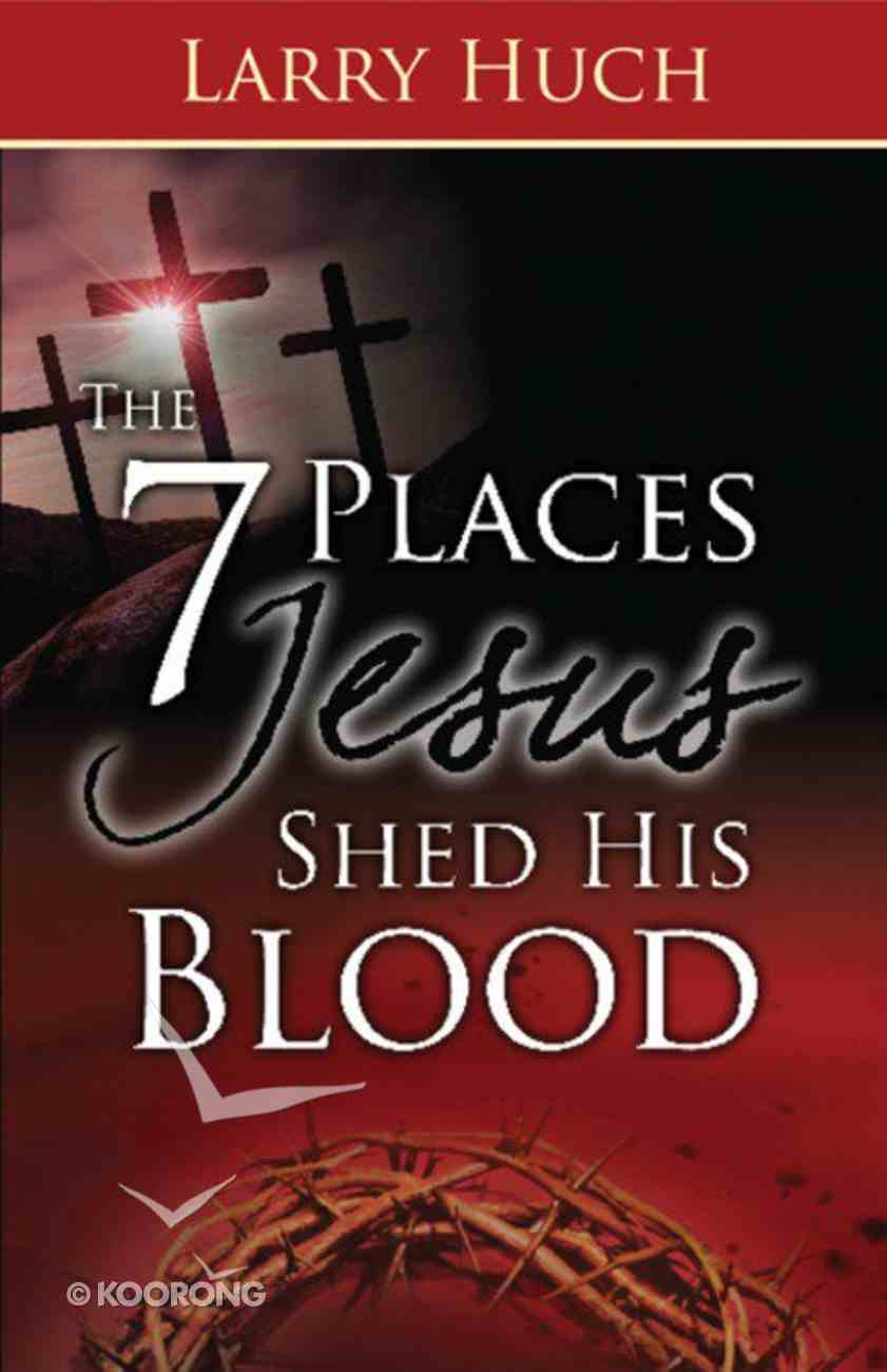 The 7 Places Jesus Shed His Blood Paperback