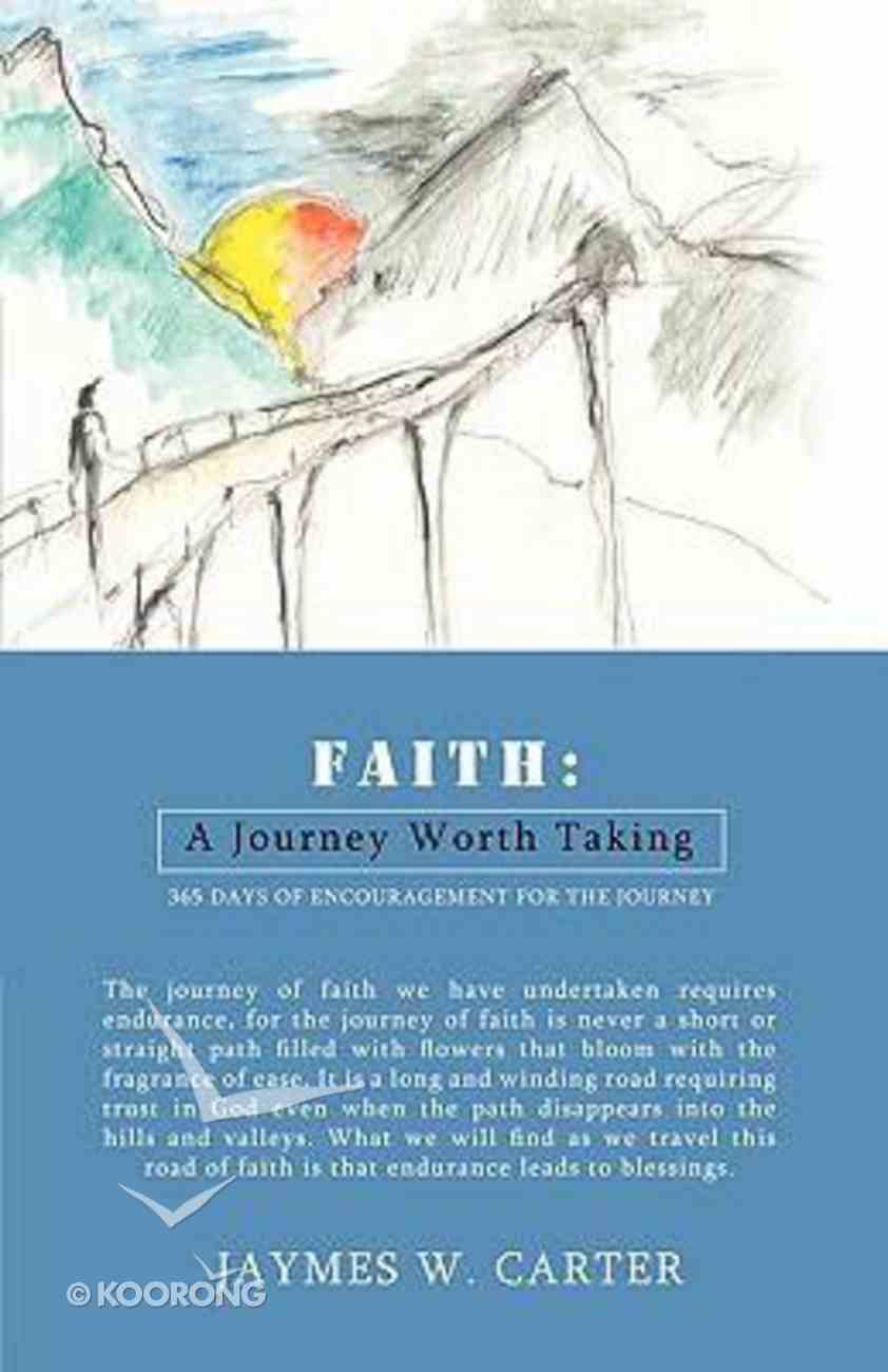 Faith: A Journey Worth Taking Paperback