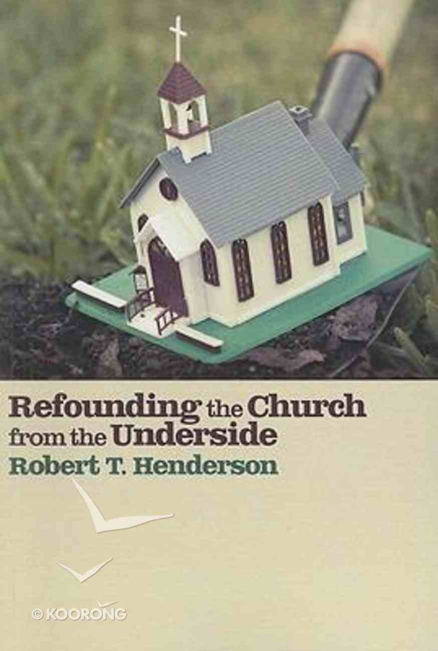 Refounding the Church From the Underside Paperback