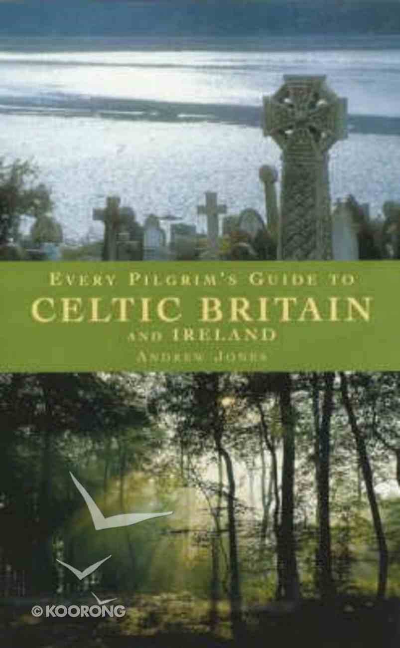 Every Pilgrim's Guide to Celtic Britain and Ireland Paperback