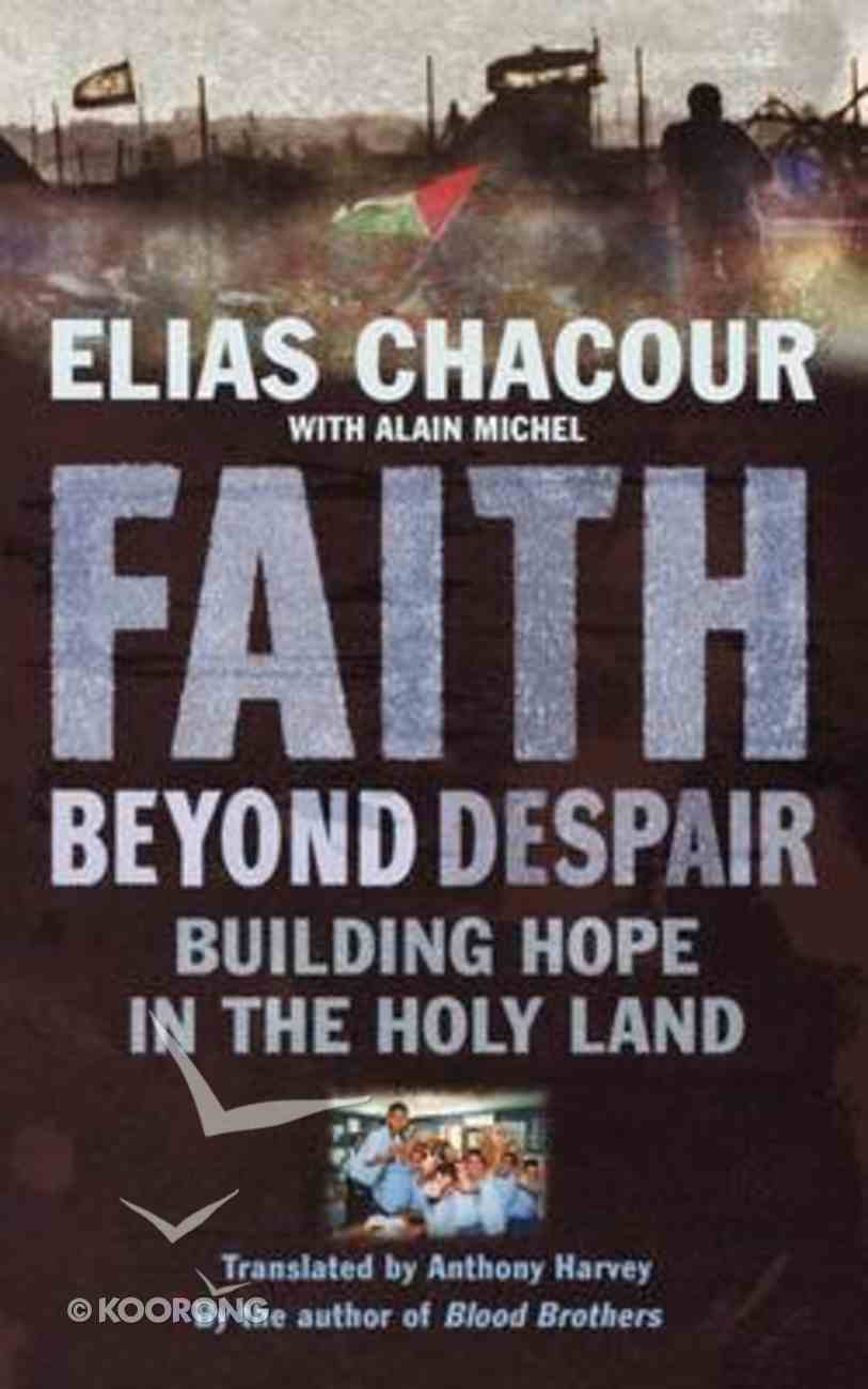 Faith Beyond Despair: Building Hope in the Holy Land Paperback