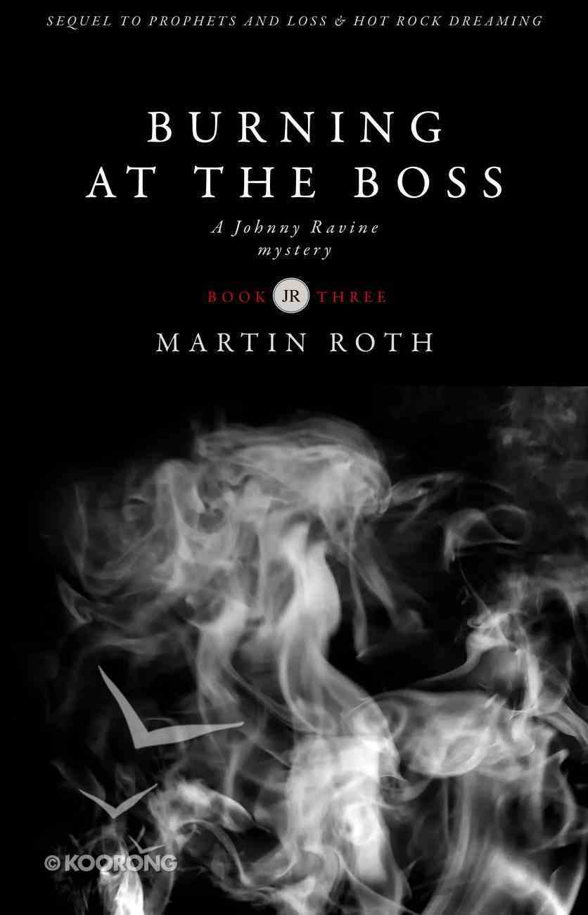 Burning At the Boss (#03 in Johnny Ravine Mystery Series) Paperback