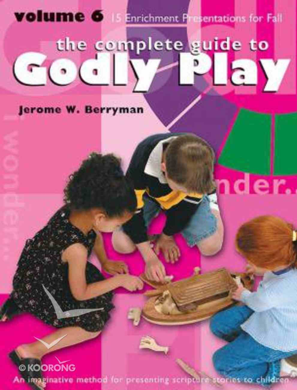 Complete Guide to Godly Play, the - Volume 6 - Enrichment Lessons (#06 in The Complete Guide To Godly Play Series) Paperback
