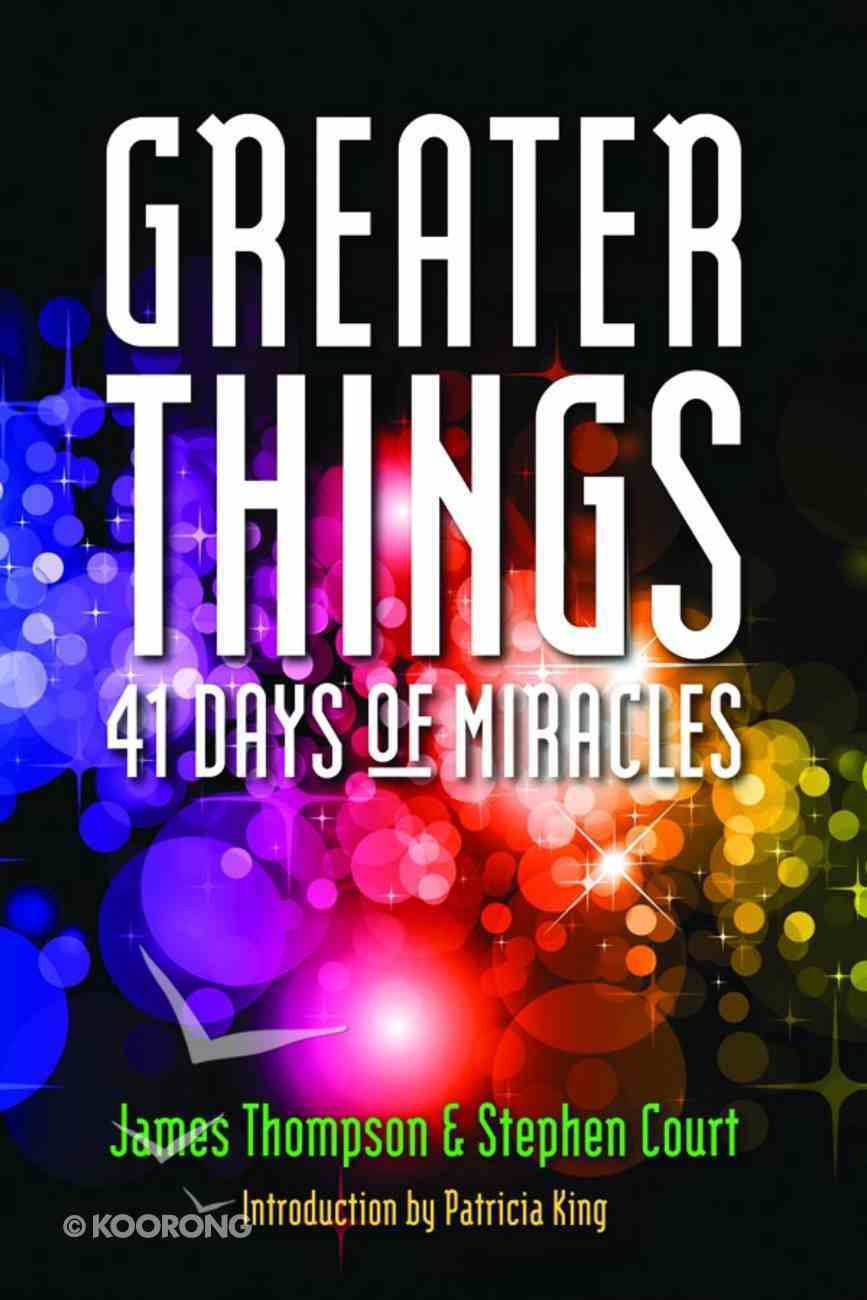 Greater Things: 41 Days of Miracles Paperback