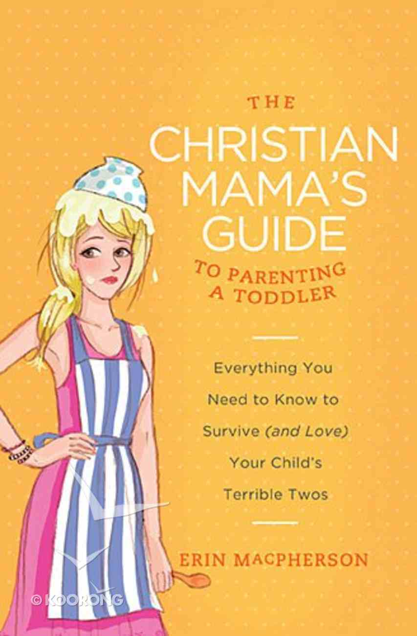 To Parenting a Toddler (The Christian Mama's Guide Series) Paperback