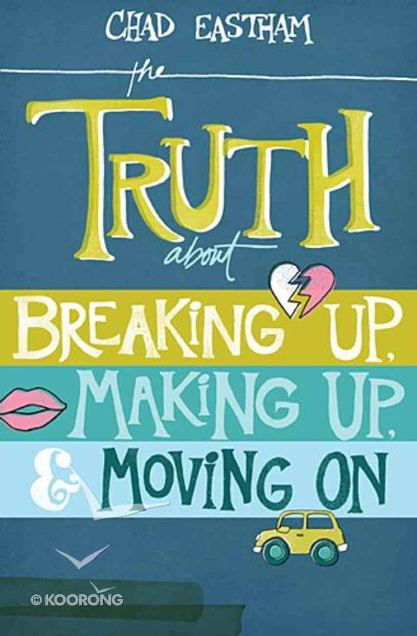The Truth About Breaking Up, Making Up, and Moving on Paperback