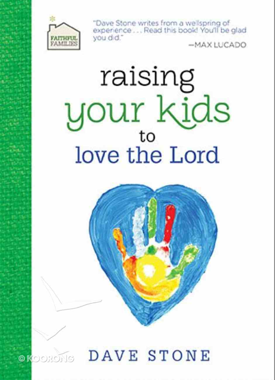Faithful Families: Raising Your Kids to Love the Lord Hardback