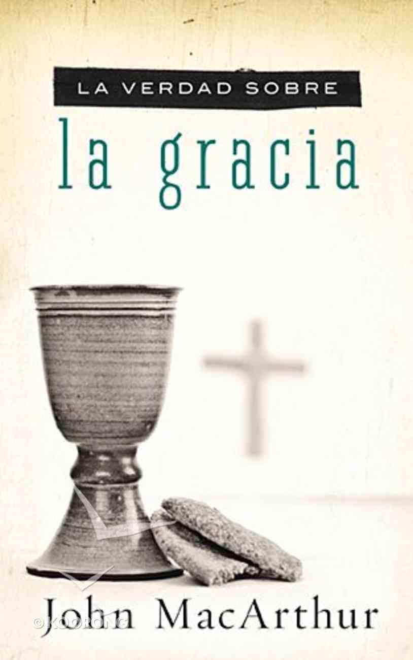 La Verdad Sobre La Gracia (The Truth About Grace) Paperback