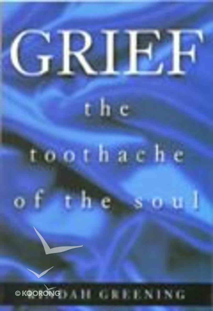 Grief: The Toothache of the Soul Paperback
