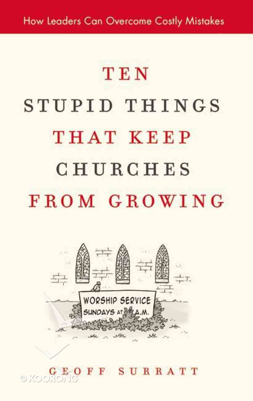 Ten Stupid Things That Keep Churches From Growing Hardback