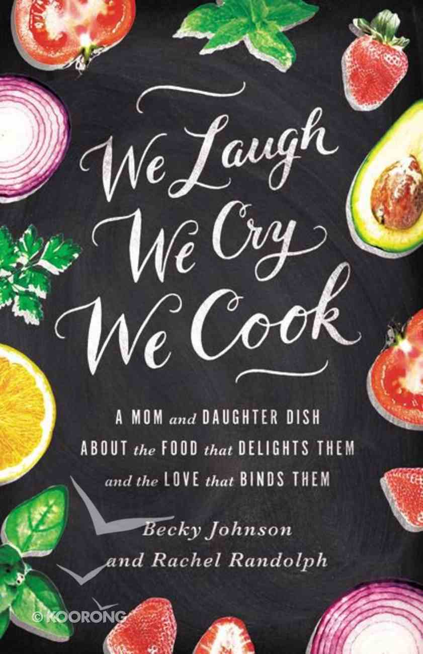 We Laugh, We Cry, We Cook Paperback