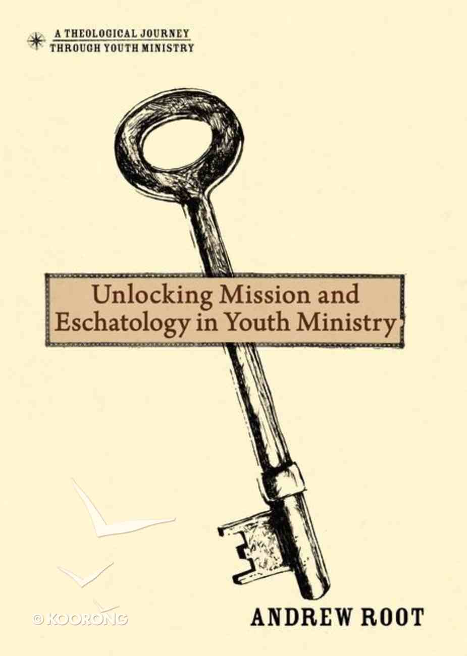 Unlocking Mission and Eschatology in Youth Ministry Hardback