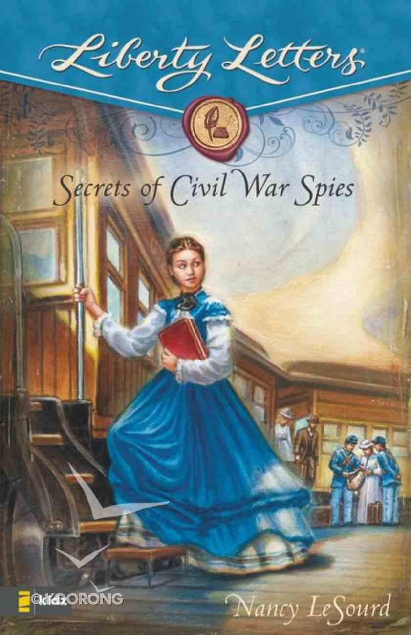 Secrets of Civil War Spies (Liberty Letters Series) Paperback