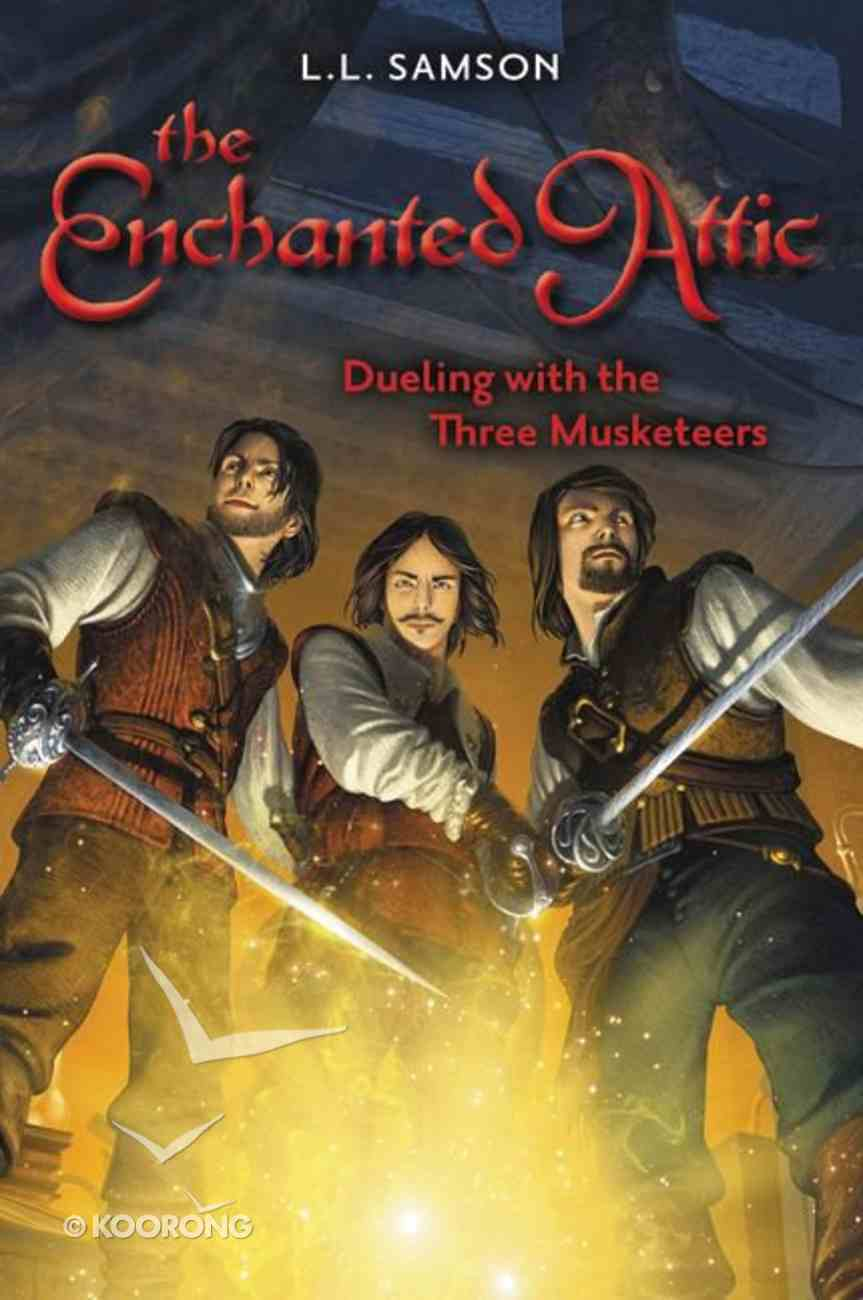 Dueling With the Three Musketeers (#03 in Enchanted Attic Series) Paperback