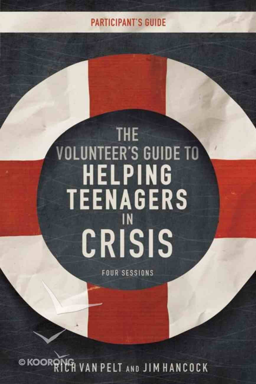 Volunteer's Guide to Helping Teenagers in Crisis (Participant's Gudie) Paperback