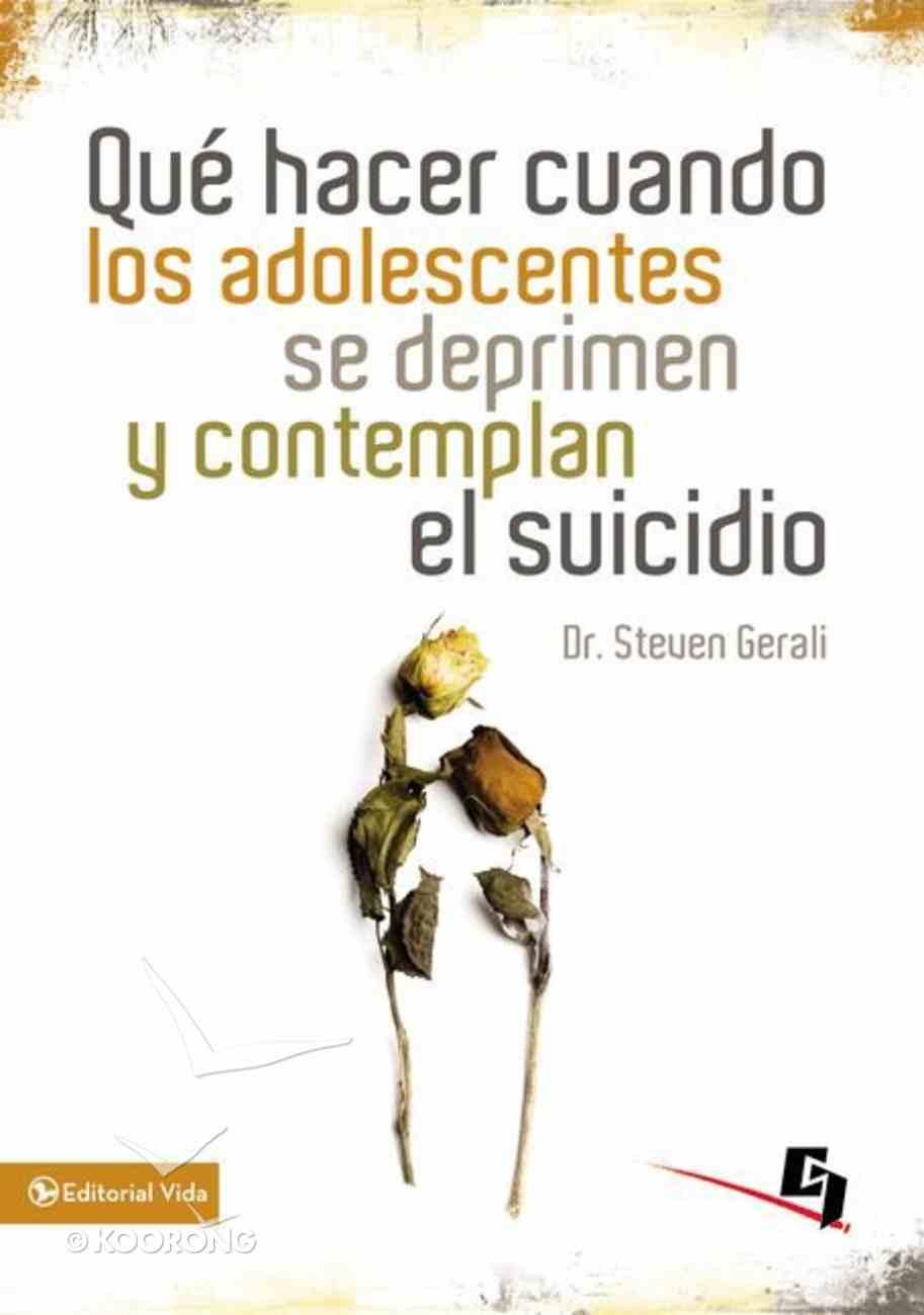 Que Hacer Cuando Los Adolescentes Se Deprimen Y Contemplan El Suicidio (What To Do When Tennagers Are Depressed And Contemplate Suicide) Paperback