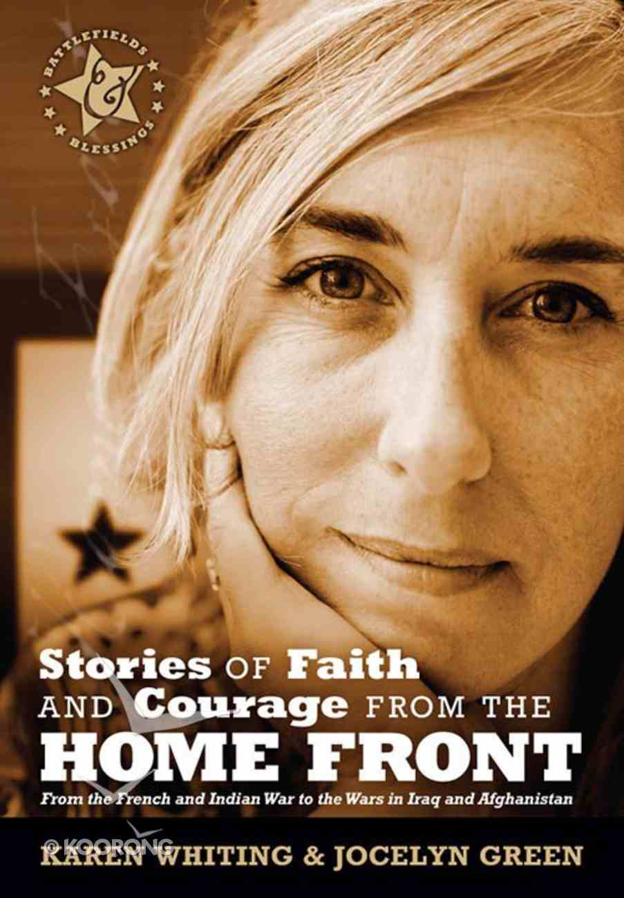 Stories of Faith & Courage From the Home Front (Battlefields & Blessings Series) Paperback