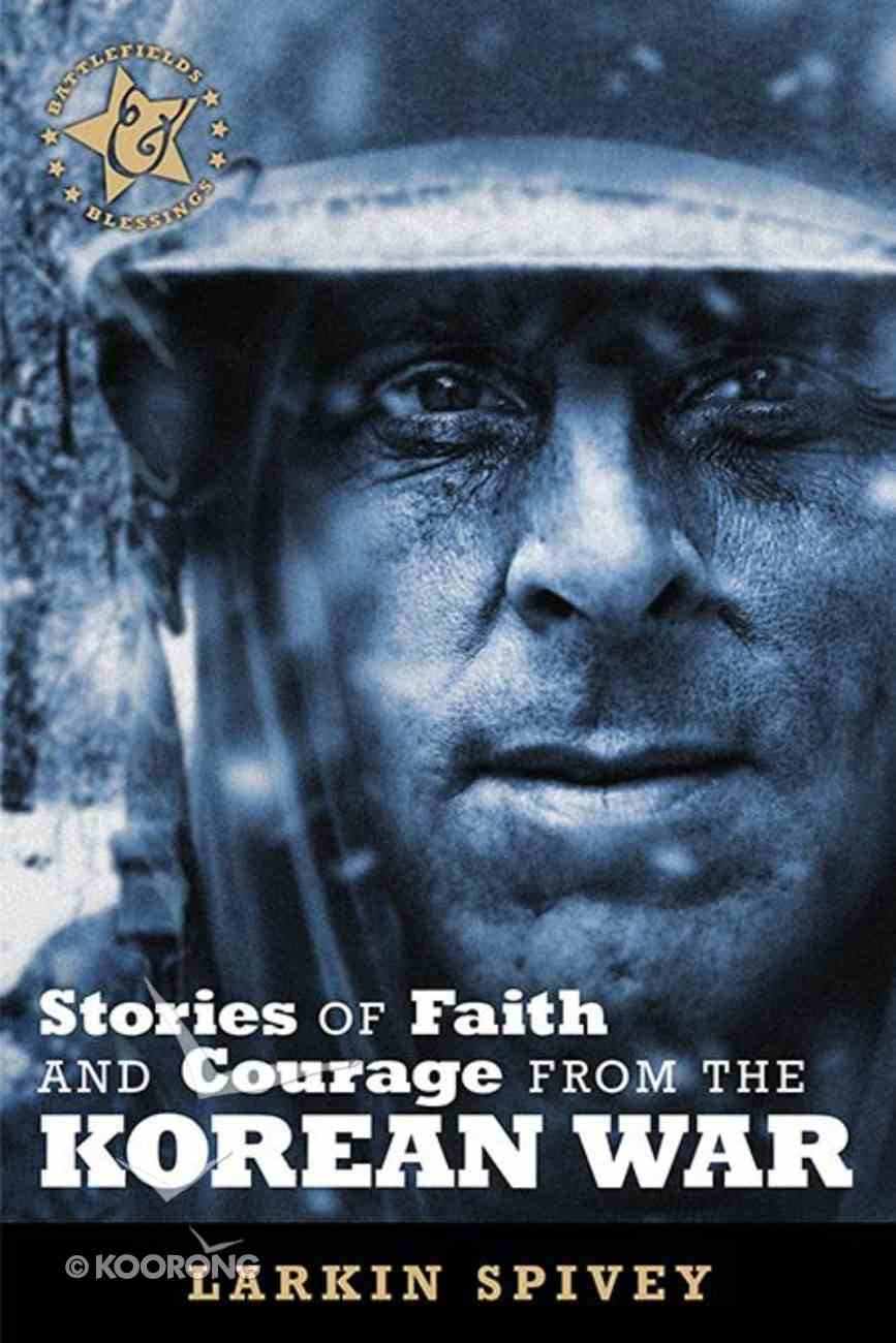 Stories of Faith and Courage From the Korean War (Battlefields & Blessings Series) Paperback