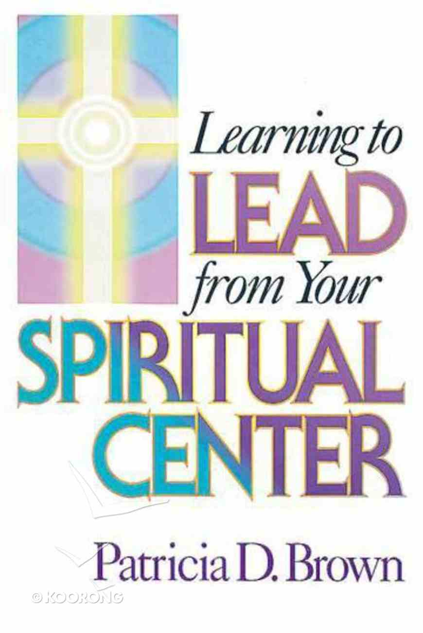 Learning to Lead From Your Spiritual Centre Paperback