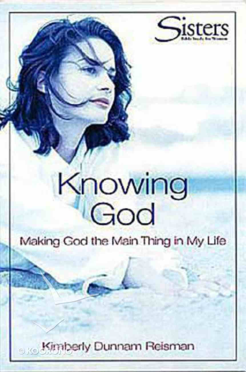 Sisters: Knowing God (Participant's Workbook) (Sisters Bible Study For Women Series) Paperback