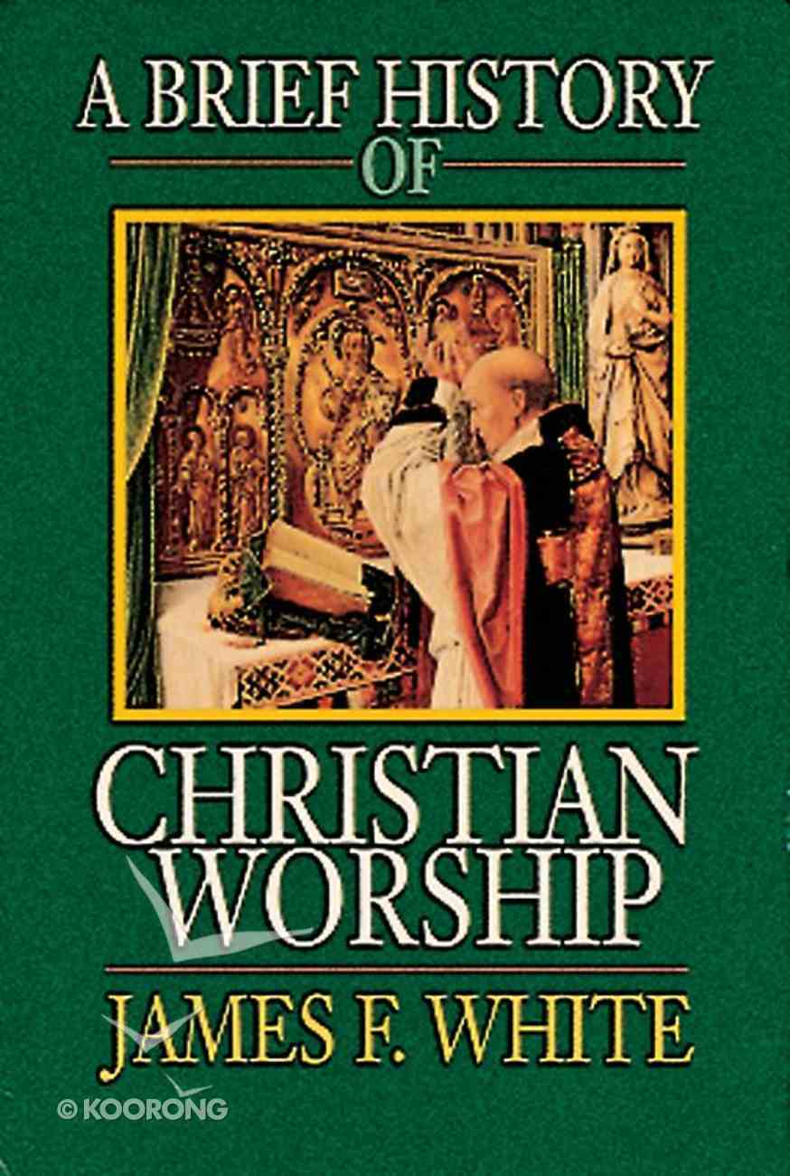 A Brief History of Christian Worship Paperback
