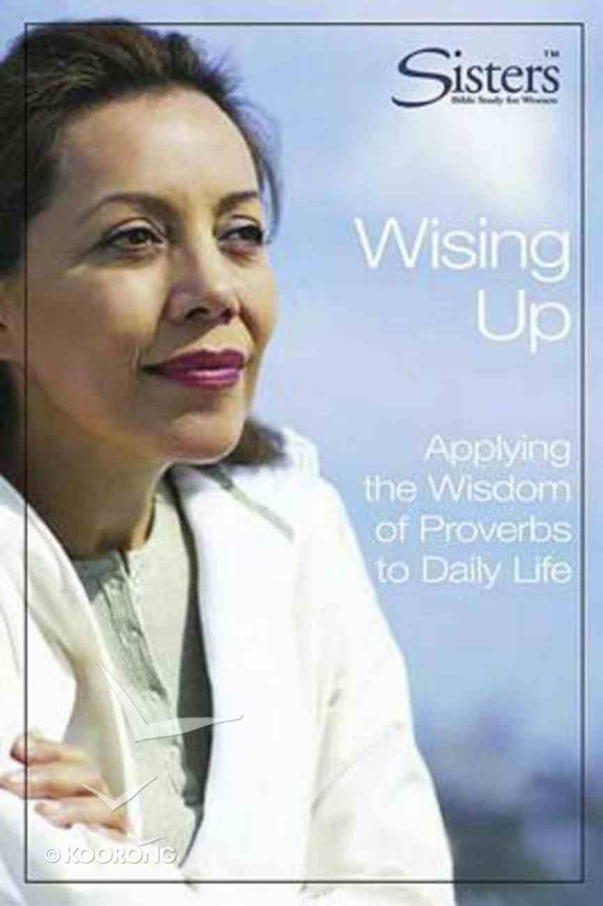 Sisters: Wising Up (Participant's Workbook) (Sisters Bible Study For Women Series) Paperback