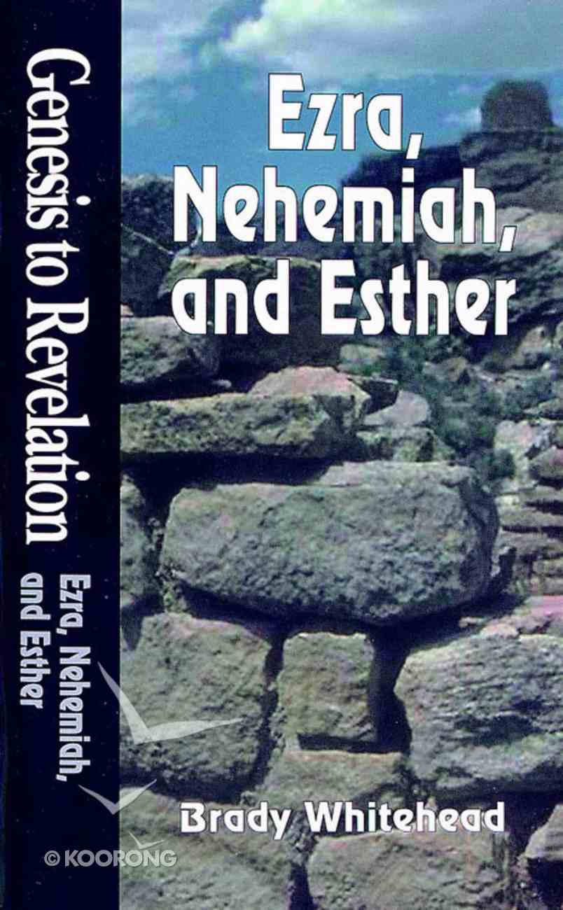 Ezra, Nehemiah, Esther : A Comprehensive Verse-By-Verse Exploration of the Bible (Student Book) (Genesis To Revelation Series) Paperback