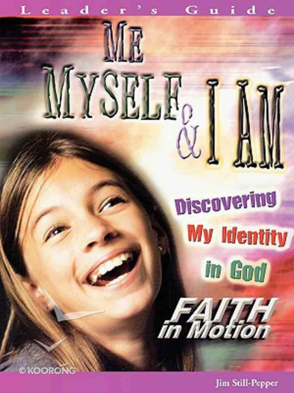 Me, Myself, and I Am (Leader Guide) (Faith In Motion Series) Paperback