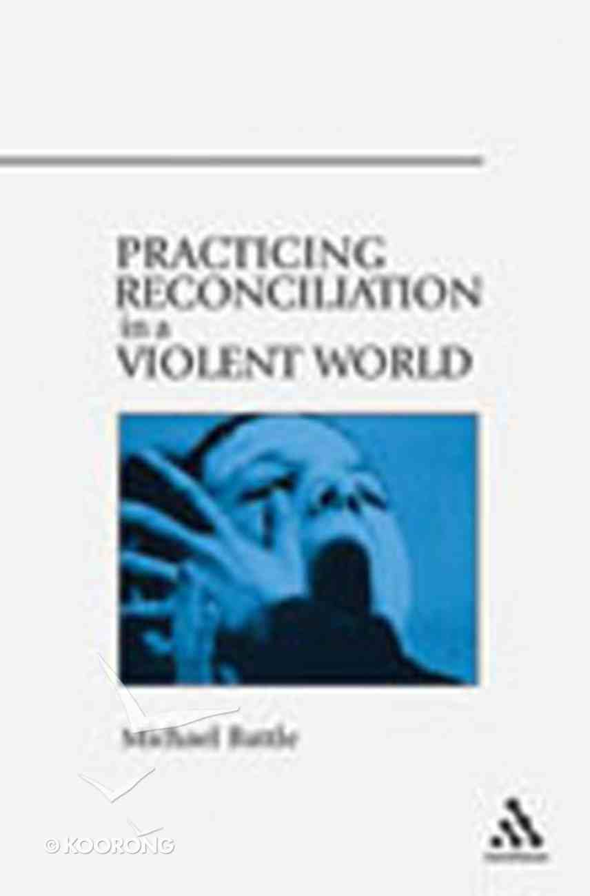 Practicing Reconciliation in a Violent World Paperback