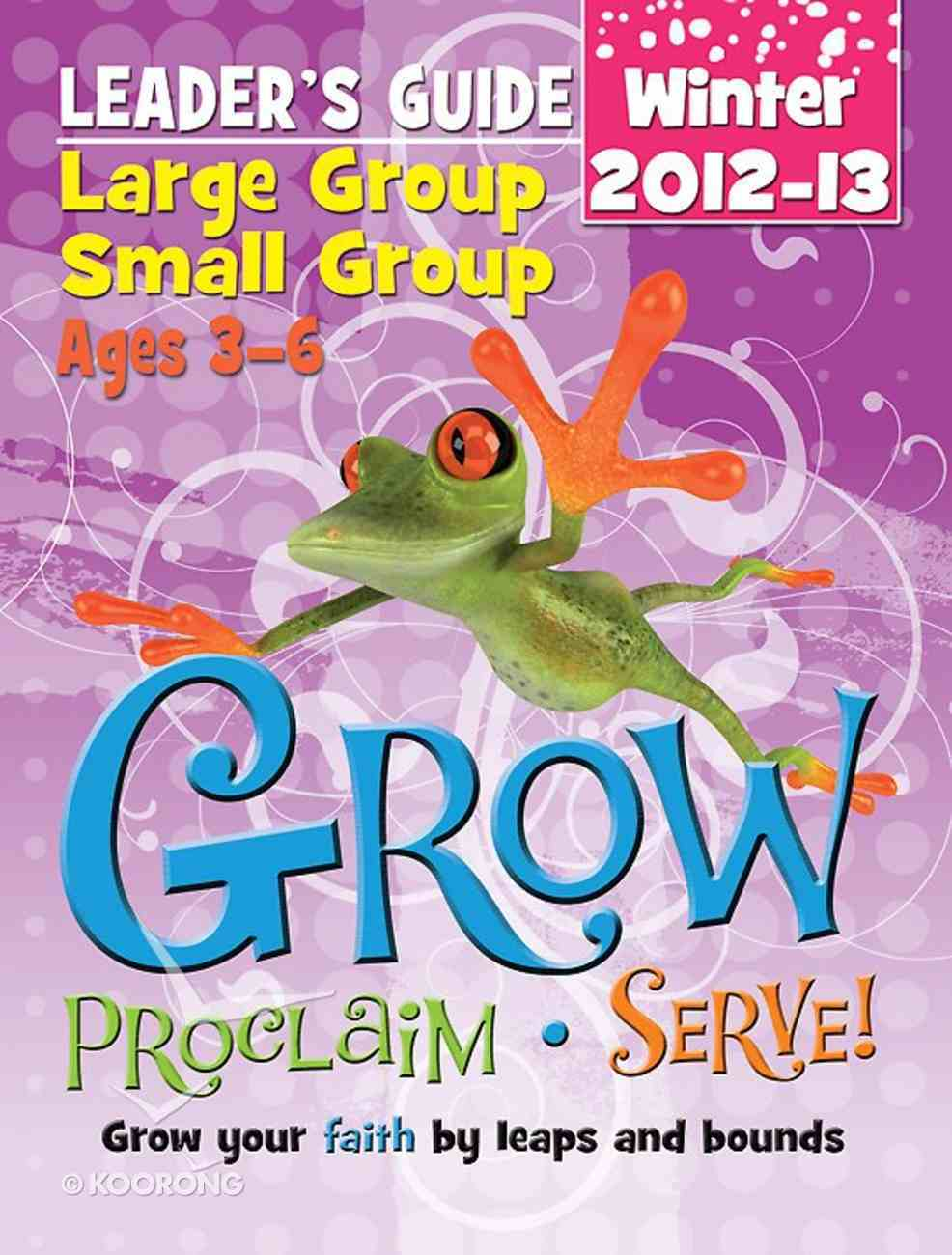 Grow, Proclaim, Serve! Large Group/Small Group Kit Winter 2012-2013 (Ages 3-6) Pack