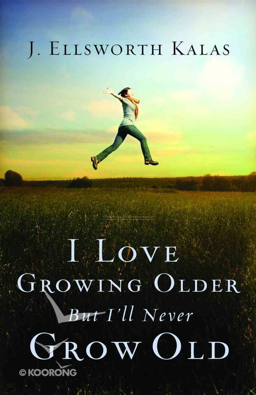 I Love Growing Older, But I'll Never Grow Old Paperback