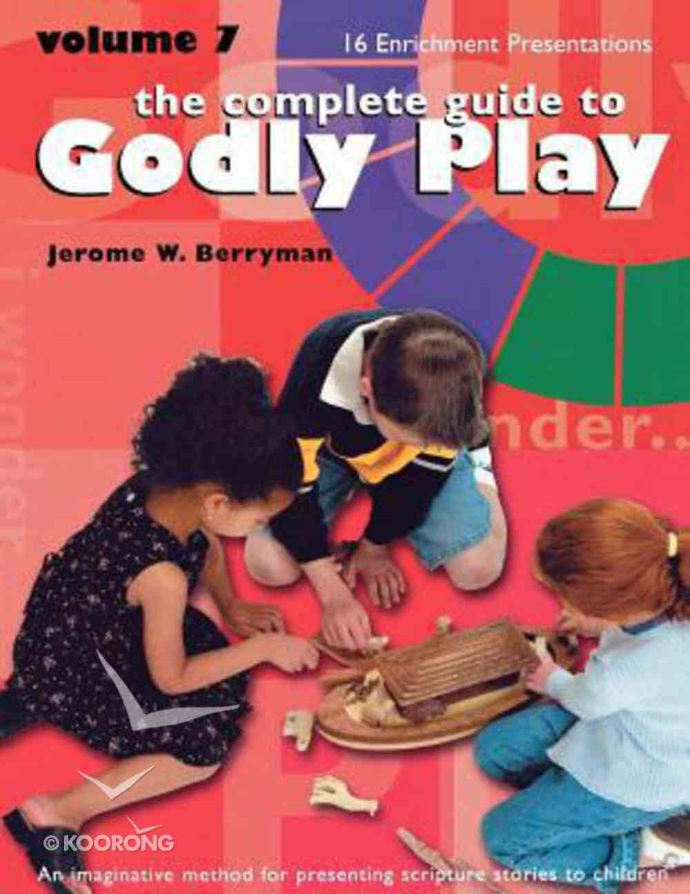 Complete Guide to Godly Play, the - Volume 7 - Enrichment Presentations (#07 in The Complete Guide To Godly Play Series) Paperback