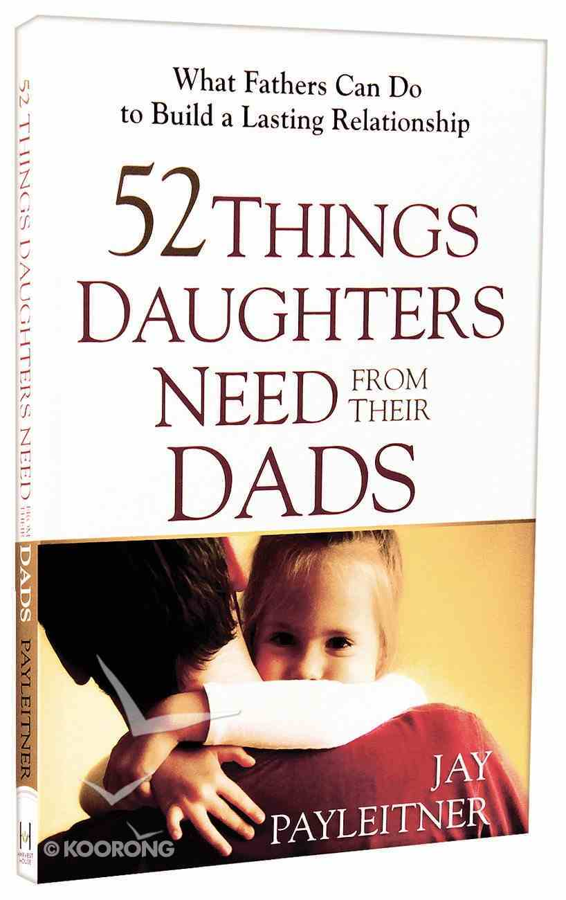 52 Things Daughters Need From Their Dads Paperback