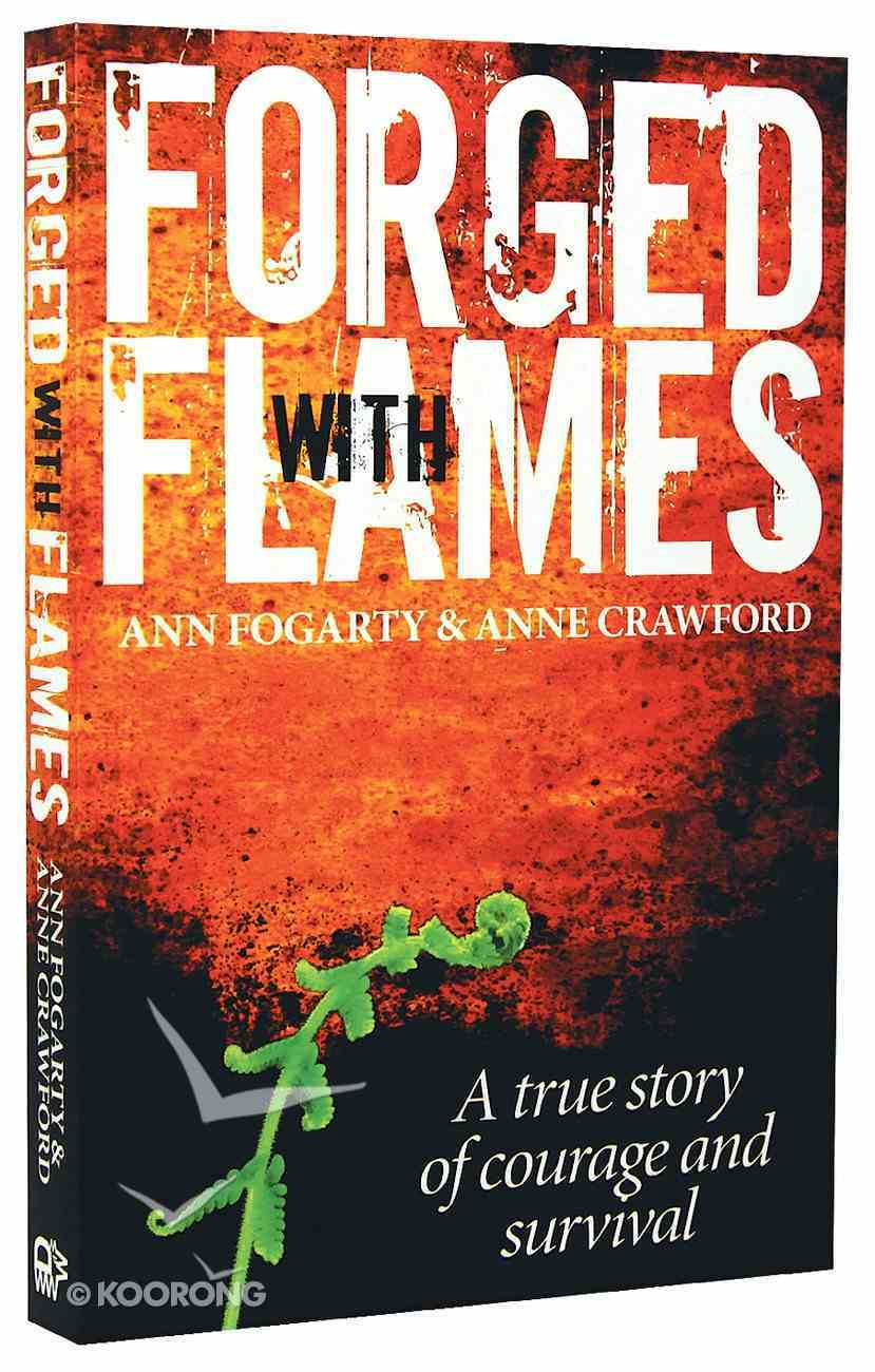 Forged With Flames (Australian Christian Book Of The Year 2013) Paperback