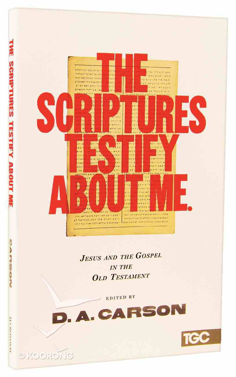 The Scriptures Testify About Me: Jesus and the Gospel in the Old Testament Paperback
