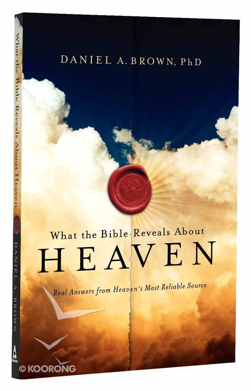 What the Bible Reveals About Heaven Paperback